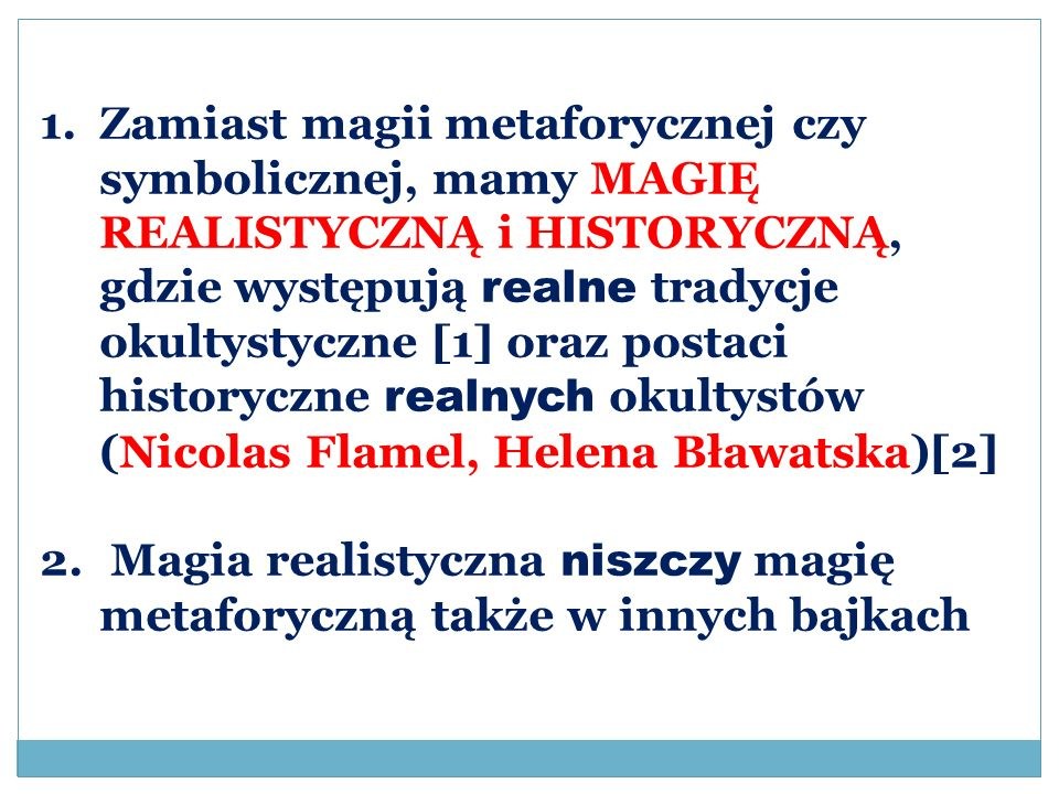Zamiast magii metaforycznej czy symbolicznej, mamy MAGIĘ REALISTYCZNĄ i HISTORYCZNĄ, gdzie występują realne tradycje okultystyczne [1] oraz postaci historyczne realnych okultystów (Nicolas Flamel, Helena Bławatska)[2]